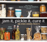 Jam It, Pickle It, Cure It And Other Cooking Projects: Make Your Own Bacon, Cheese, Marshmallows, and More